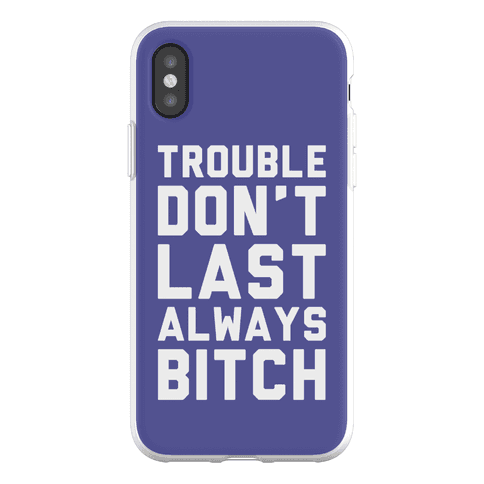 Trouble Don't Last Always Bitch Phone Flexi-Case