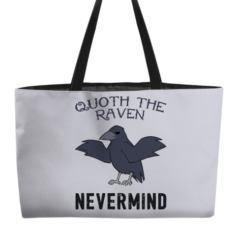 Quoth The Raven: Nevermind Weekender Tote