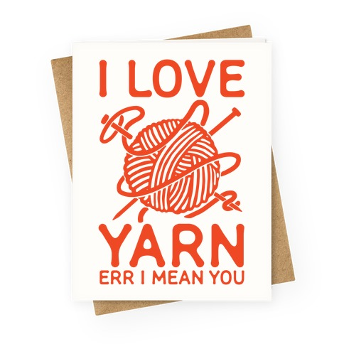 I Love Yarn Err I Mean You Greeting Card