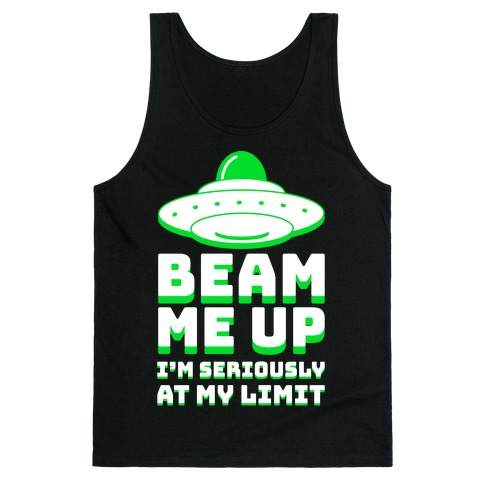 Beam Me Up I'm Seriously At My Limit  Tank Top