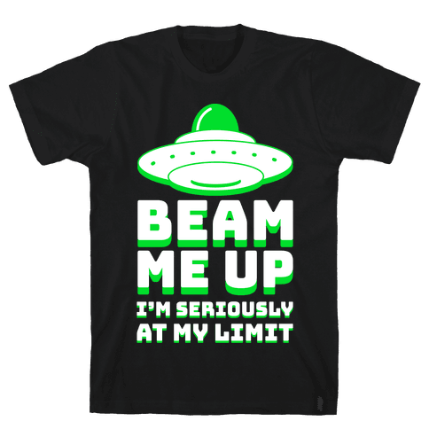 Beam Me Up I'm Seriously At My Limit Mens/Unisex T-Shirt