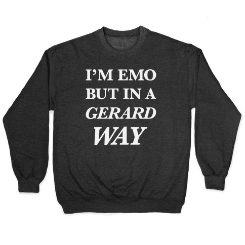 I'm Emo, But in a Gerard Way Pullover