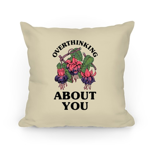 Overthinking About You Pillow