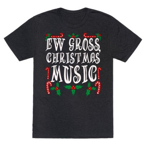 Ew Gross, Christmas Music T-Shirt