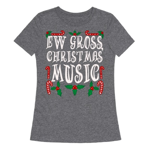 Ew Gross, Christmas Music Womens T-Shirt