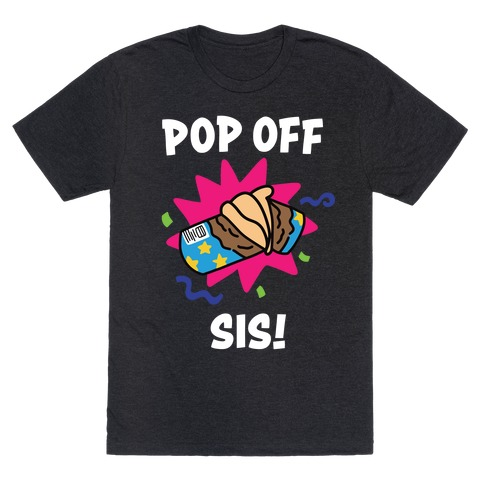 Pop Off, Sis! T-Shirt