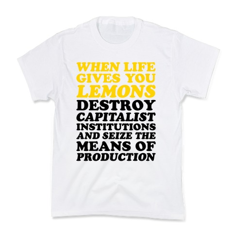 When Life Gives You Lemons Destroy Capitalism Kids T-Shirt