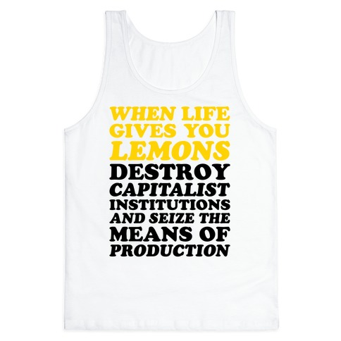 When Life Gives You Lemons Destroy Capitalism Tank Top