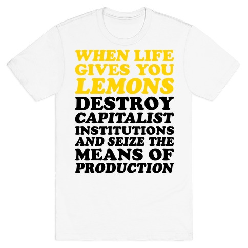 When Life Gives You Lemons Destroy Capitalism T-Shirt