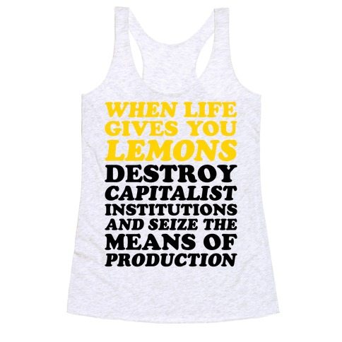 When Life Gives You Lemons Destroy Capitalism Racerback Tank Top
