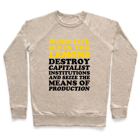 When Life Gives You Lemons Destroy Capitalism Pullover