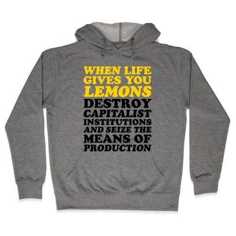 When Life Gives You Lemons Destroy Capitalism Hooded Sweatshirt