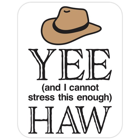 Yee (And I Cannot Stress This Enough) Haw Die Cut Sticker