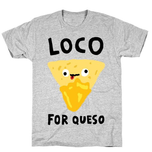 Loco For Queso T-Shirt