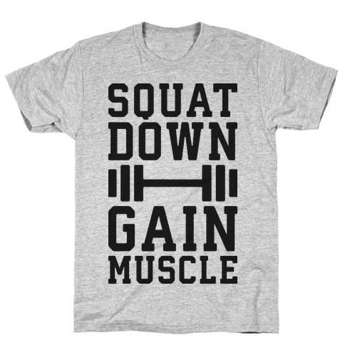 Squat Down Gain Muscle Mens T-Shirt