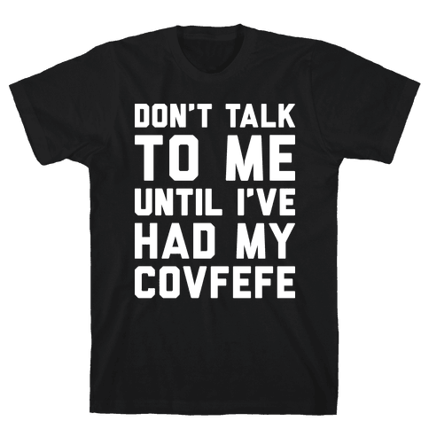 Don't Talk To Me Until I've Had My Covfefe Mens T-Shirt