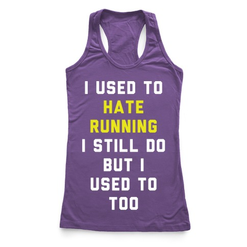 I Used To Hate Running Racerback Tank Top