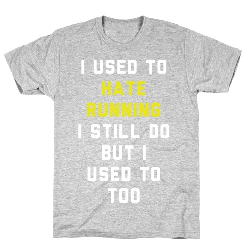 I Used To Hate Running T-Shirt