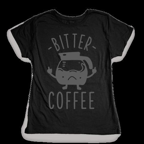 Bitter coffee Womens T-Shirt