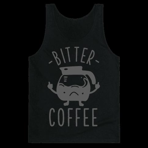 Bitter coffee Tank Top