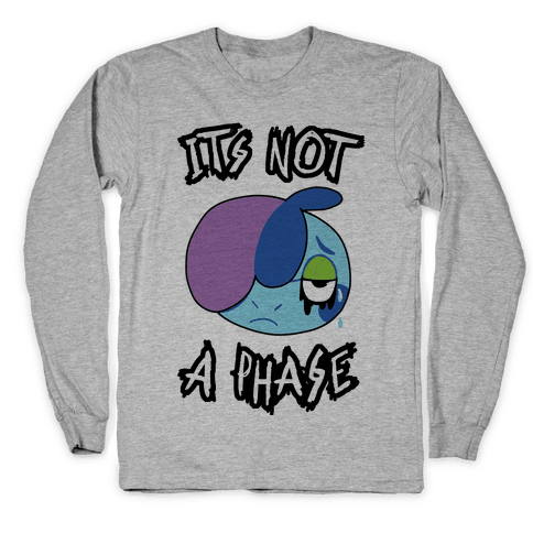 It's Not A Phase Long Sleeve T-Shirt