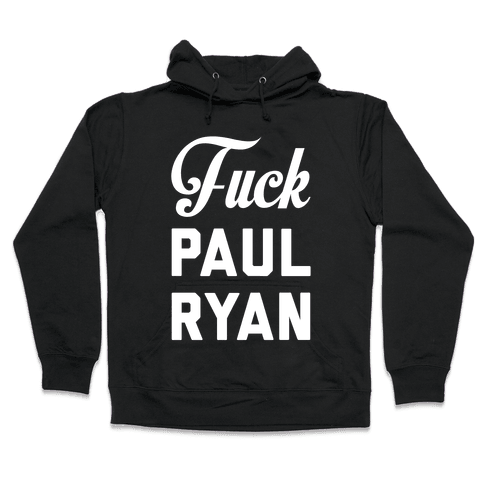 F*** Paul Ryan Hooded Sweatshirt