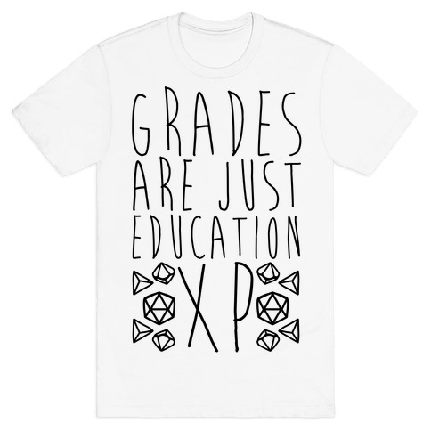 Grades Are Just Education XP T-Shirt