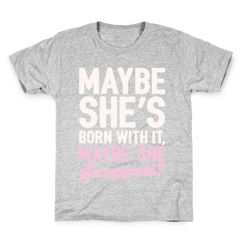 Maybe She's Born With It Maybe She Snapped Parody White Print Kids T-Shirt