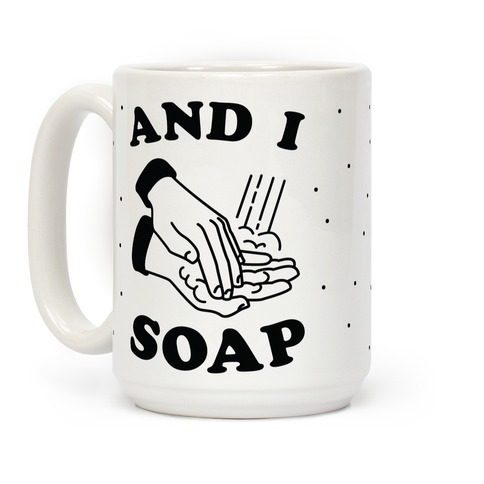 And I Soap Coffee Mug