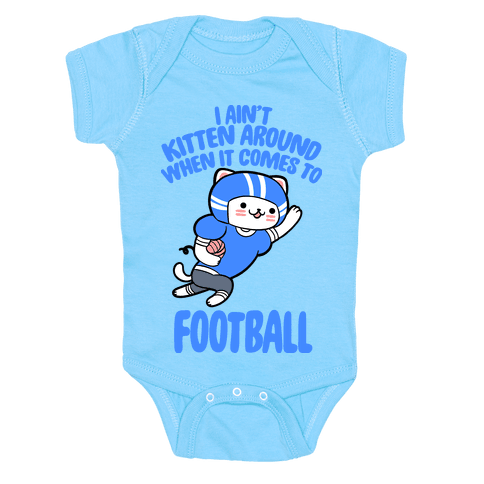 I Ain't Kitten Around When It Comes To Football Baby One-Piece