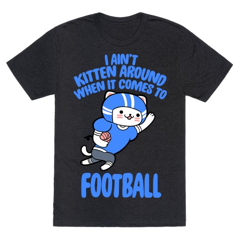 I Ain't Kitten Around When It Comes To Football T-Shirt