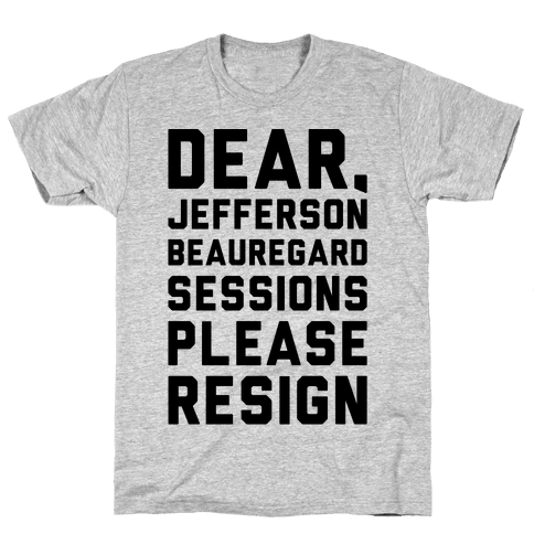 Dear Jefferson Beauregard Sessions Please Resign Mens T-Shirt