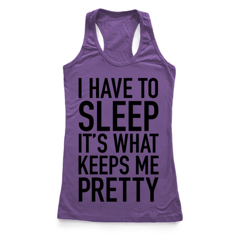 I Have To Sleep Racerback Tank Top