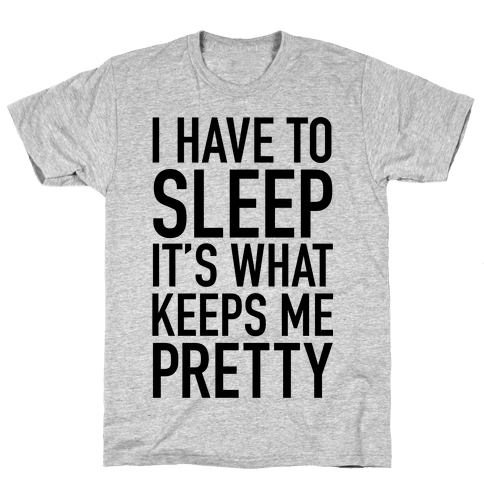 I Have To Sleep Mens T-Shirt