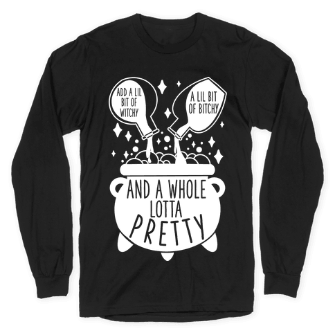 Add A Lil Witchy, A Lil Bitchy, And a Whole Lotta Pretty Long Sleeve T-Shirt