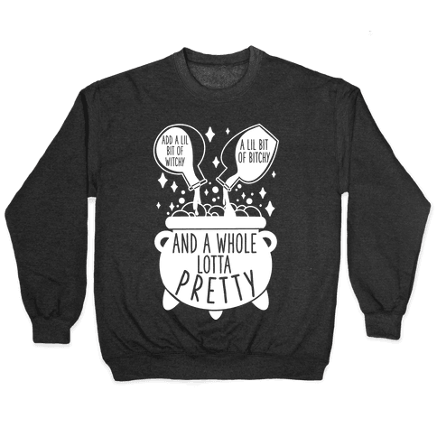 Add A Lil Witchy, A Lil Bitchy, And a Whole Lotta Pretty Pullover