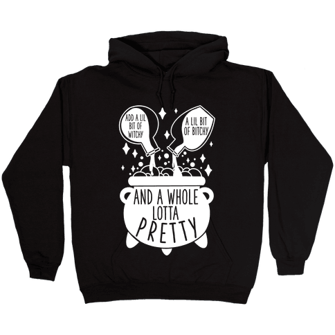 Add A Lil Witchy, A Lil Bitchy, And a Whole Lotta Pretty Hooded Sweatshirt