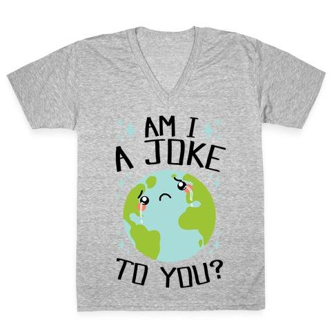 Am I A Joke To You? V-Neck Tee Shirt