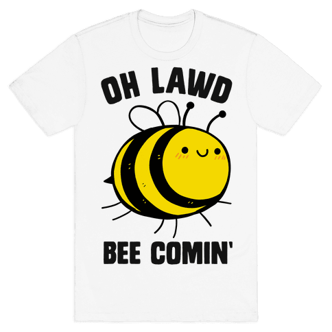 Oh Lawd Bee Comin' Mens/Unisex T-Shirt