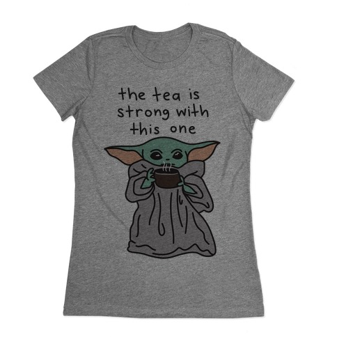 The Tea Is Strong With This One (Baby Yoda) Womens T-Shirt