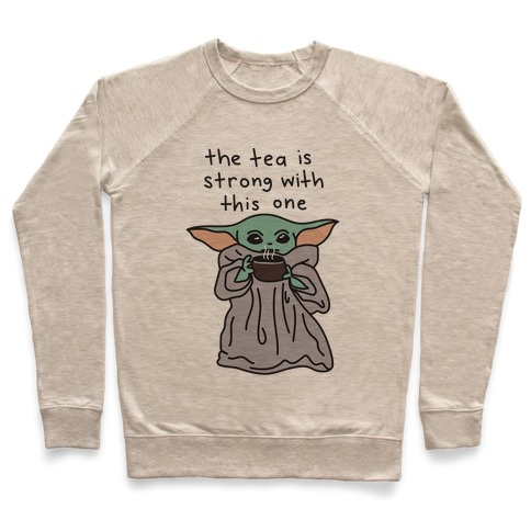 The Tea Is Strong With This One (Baby Yoda) Pullover