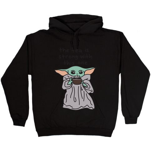 The Tea Is Strong With This One (Baby Yoda) Hooded Sweatshirt