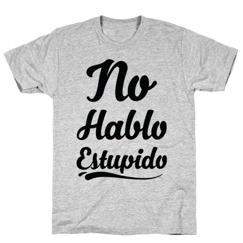 No Hablo Estupido T-Shirt