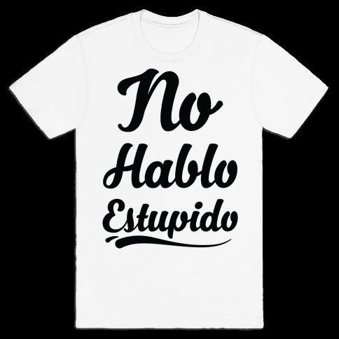 No Hablo Estupido Mens T-Shirt