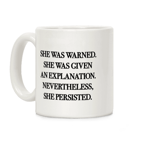 She Was Warned She Was Given An Explanation Nevertheless She Persisted Coffee Mug