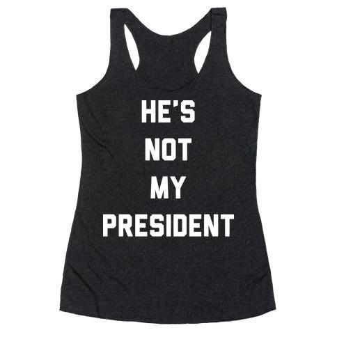 He's Not My President Racerback Tank Top