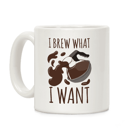 I Brew What I Want Coffee Mug