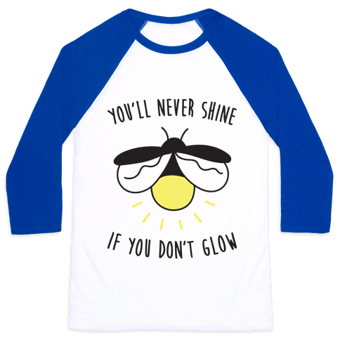 You'll Never Shine If You Don't Glow Baseball Tee