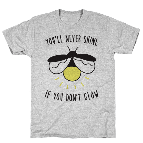 You'll Never Shine If You Don't Glow Mens T-Shirt