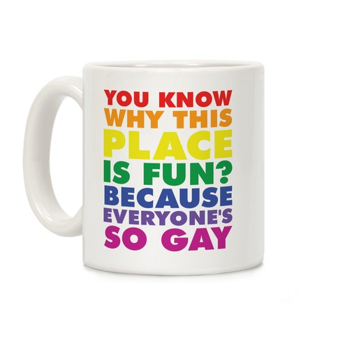 Because Everyone's So Gay Coffee Mug